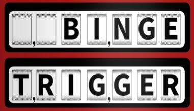 BingeTrigger