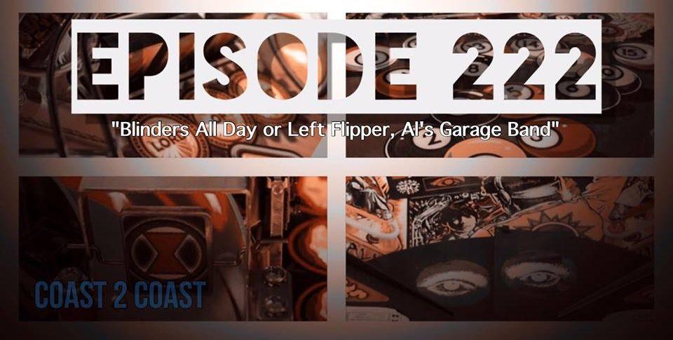 Coast 2 Coast Pinball Episode 222: Blinders All Day!