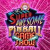 The Super Awesome Pinball Game Show!