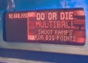 Do or Die Multiball is a thing that exists.