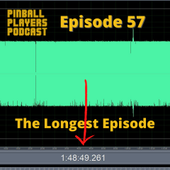 Pinball Players Podcast Ep. 57 – The Longest Episode