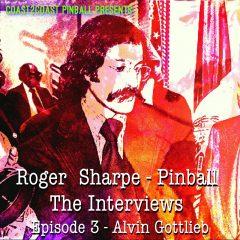 Roger Sharpe: The Interviews – Ep. 3 Alvin Gottlieb