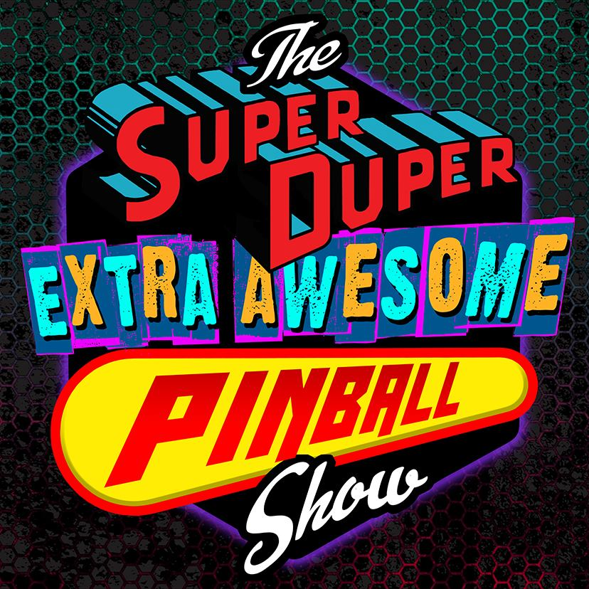 The Super Duper Extra Awesome Pinball Show
