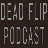 Dead Flip Podcast