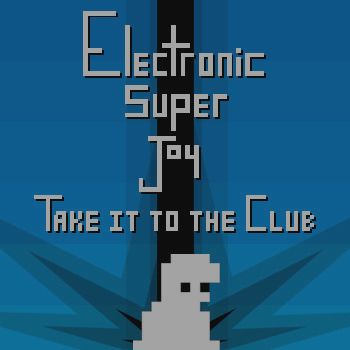 Electronic Super Joy – Take it to the Club